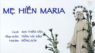 MẸ HIỀN MARIA   |   Ca sĩ: Mai Thiên Vân   |   Nhạc & lời: Trần Hải Sâm   |   Hoà âm: Đồng Sơn