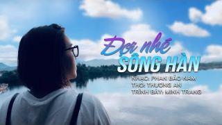 ĐỢI NHÉ SÔNG HÀN - Thơ: Thương An - Nhạc: Phan Bảo Nam - Ca sĩ: Minh Trang [MV Lyrics]