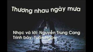 Thương nhau ngày mưa (Nguyễn Trung Cang)-Tuấn Ngọc