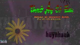 Thuở Ấy Có Em , Sáng tác: Huỳnh Anh , Ca sĩ: Vũ Khanh