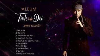 Album Tình và Đời – JIMMII NGUYỄN | Tuyển Tập Những Ca Khúc Làm Nên Tên Tuổi Của Jimmii Nguyễn
