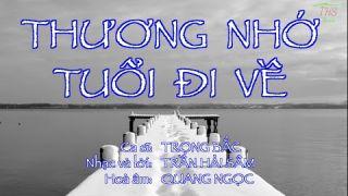 THƯƠNG NHỚ TUỔI ĐI VỀ     Ca sĩ: Trọng Bắc     Nhạc & lời: Trần Hải Sâm     Hoà âm: Quang Ngọc