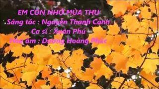 EM CÒN NHỚ MÙA THU - Sáng tác : Nguyễn Thanh Cảnh - Ca sĩ : Xuân Phú