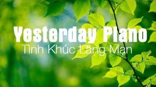 Yesterday Piano - Tình Khúc Quốc Tế Không Lời Lãng Mạn Hay Nhất