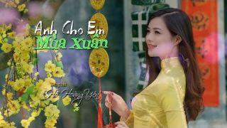 Anh Cho Em Mùa Xuân (Kim Tuấn & Nguyễn Hiền) Hồ Hoàng Yến (4K)
