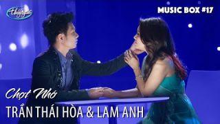Lam Anh & Trần Thái Hòa | LK Chợt Nhớ | Music Box #17