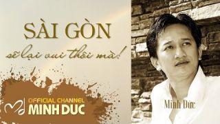 SÀI GÒN SẼ LẠI VUI THÔI MÀ! (Minh Đức) | Khi Bác sĩ viết nhạc và hát để vỗ về Sài Gòn [Tác giả hát]