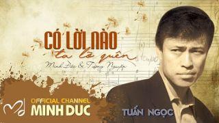 TUẤN NGỌC | CÓ LỜI NÀO TA LỠ QUÊN - (Nhạc sĩ Minh Đức .Tường Nguyễn ) [Official Lyrics Video]