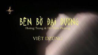 BÊN BỜ ĐẠI DƯƠNG (Hoàng Trọng & Hồ Đình Phương) - Việt Dzũng