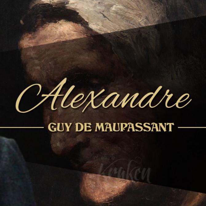 ALEXANDRE -Truyện ngắn  Guy de Maupassant