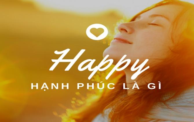 Nếu muốn biết hạnh phúc là gì? Đây chính là câu trả lời dành cho bạn